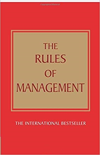 The Rules of Management:A definitive code for managerial success: A definitive code for managerial s